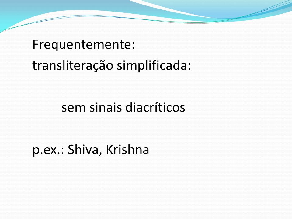 sem sinais diacríticos p.ex.: Shiva, Krishna