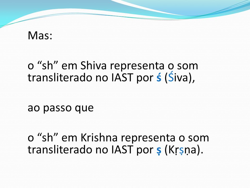 o sh em Shiva representa o som transliterado no IAST por ś (Śiva),