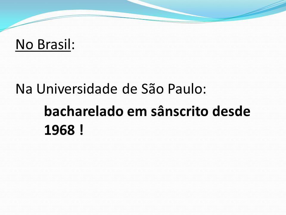 No Brasil: Na Universidade de São Paulo: bacharelado em sânscrito desde 1968 !