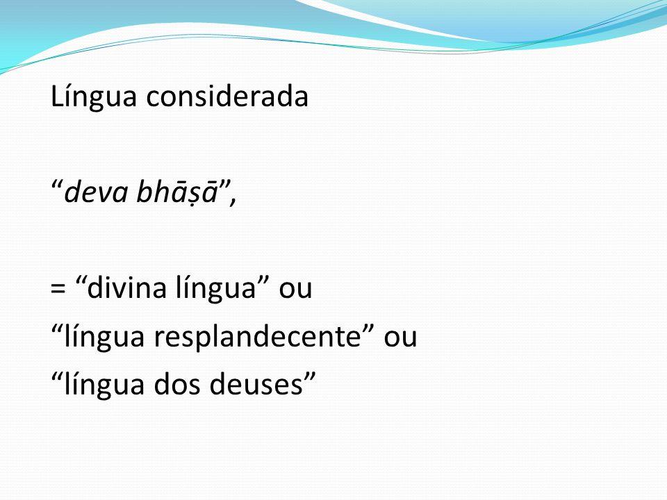 Língua considerada deva bhāṣā , = divina língua ou língua resplandecente ou língua dos deuses