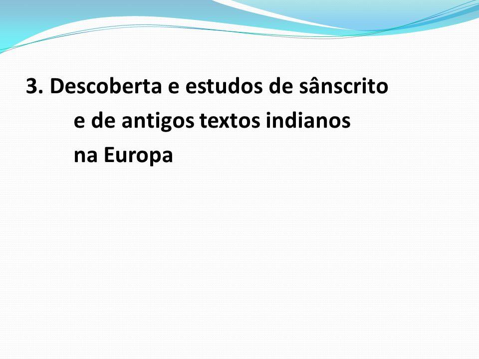 3. Descoberta e estudos de sânscrito e de antigos textos indianos na Europa