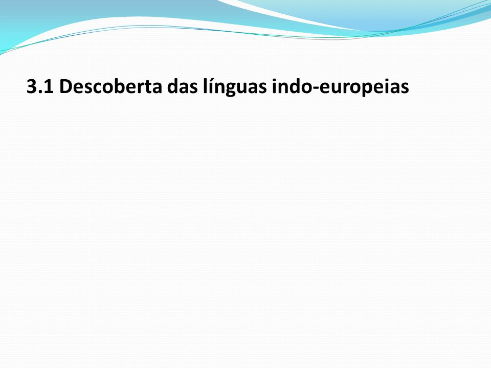 3.1 Descoberta das línguas indo-europeias