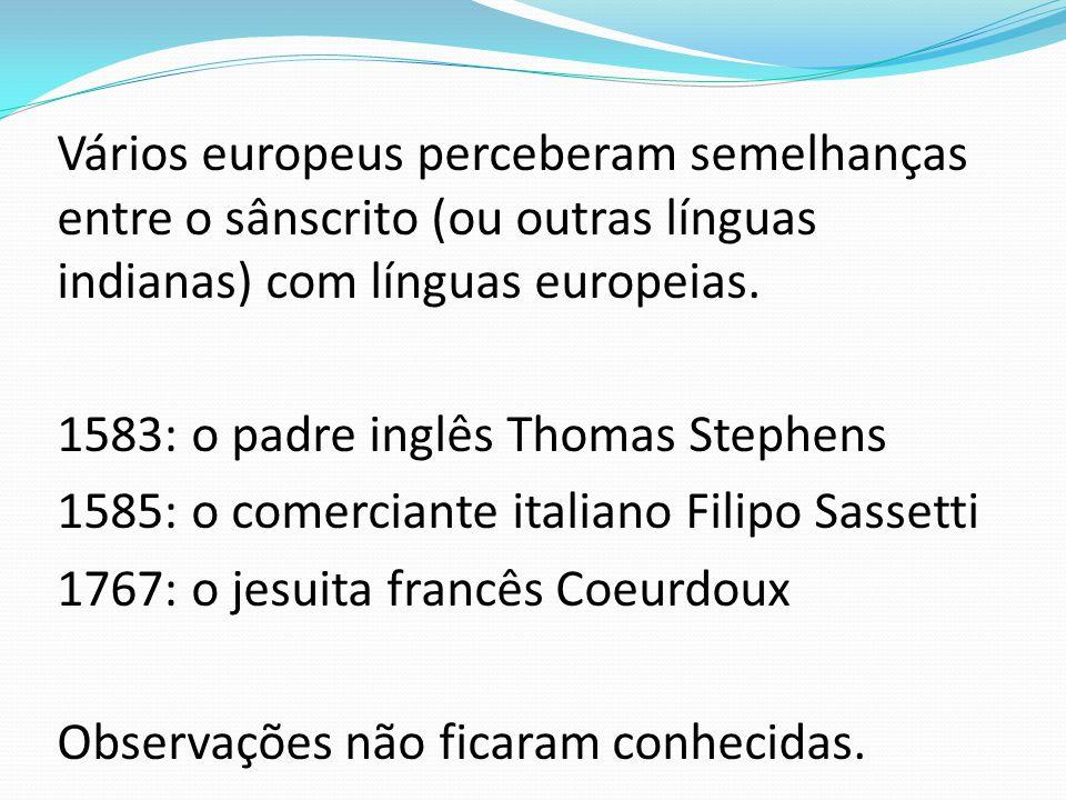Vários europeus perceberam semelhanças entre o sânscrito (ou outras línguas indianas) com línguas europeias.