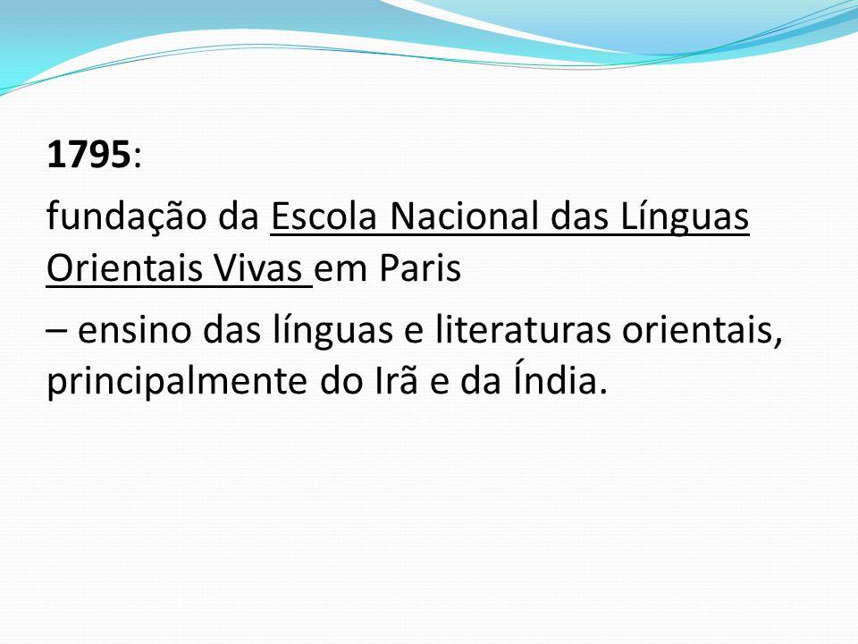 1795: fundação da Escola Nacional das Línguas Orientais Vivas em Paris – ensino das línguas e literaturas orientais, principalmente do Irã e da Índia.