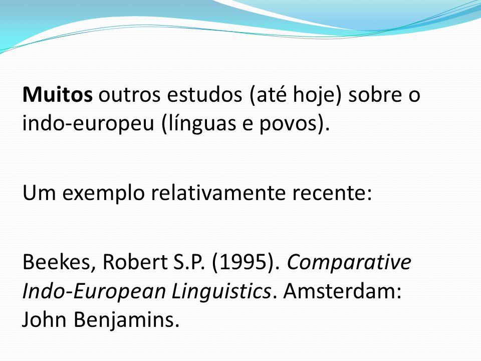 Muitos outros estudos (até hoje) sobre o indo-europeu (línguas e povos).