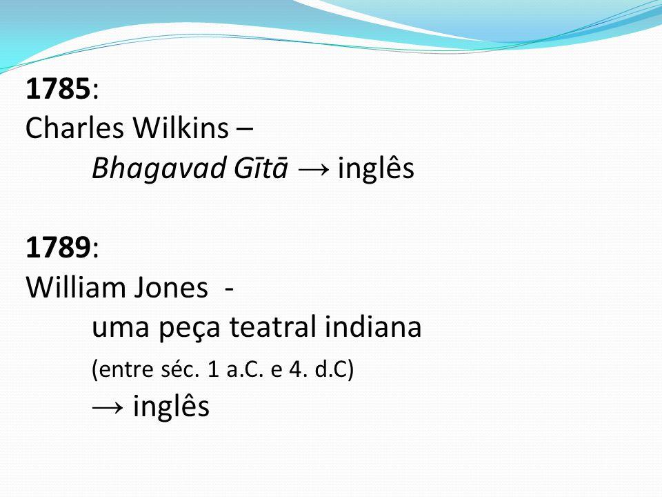 1785: Charles Wilkins – Bhagavad Gītā → inglês 1789: William Jones - uma peça teatral indiana (entre séc.
