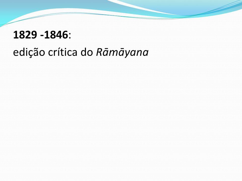 1829 -1846: edição crítica do Rāmāyana