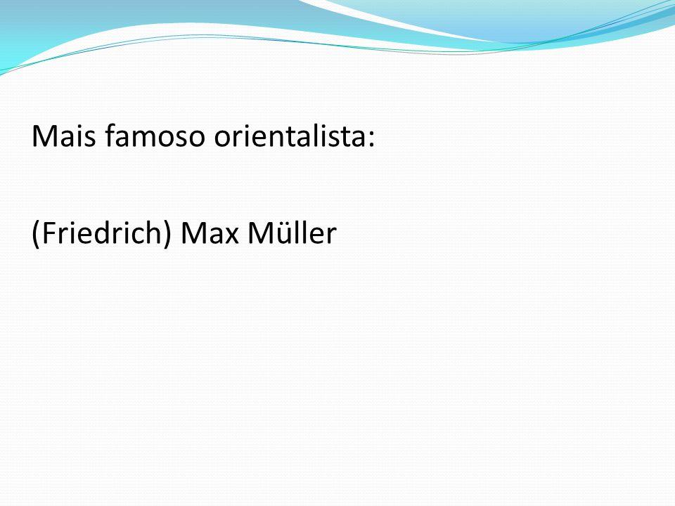 Mais famoso orientalista: (Friedrich) Max Müller