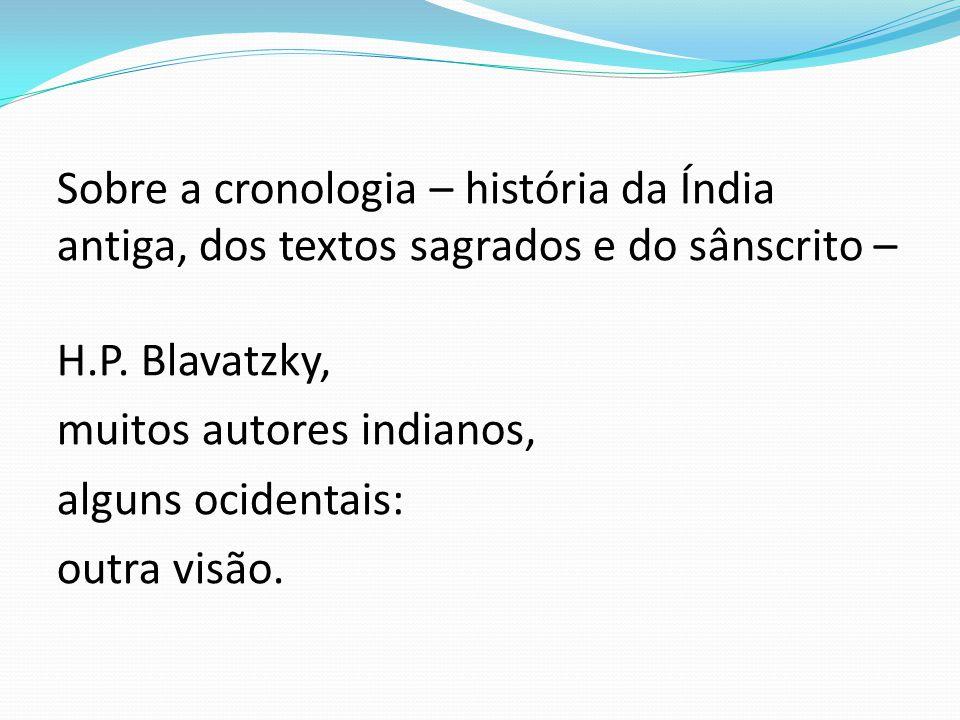 Sobre a cronologia – história da Índia antiga, dos textos sagrados e do sânscrito – H.P.