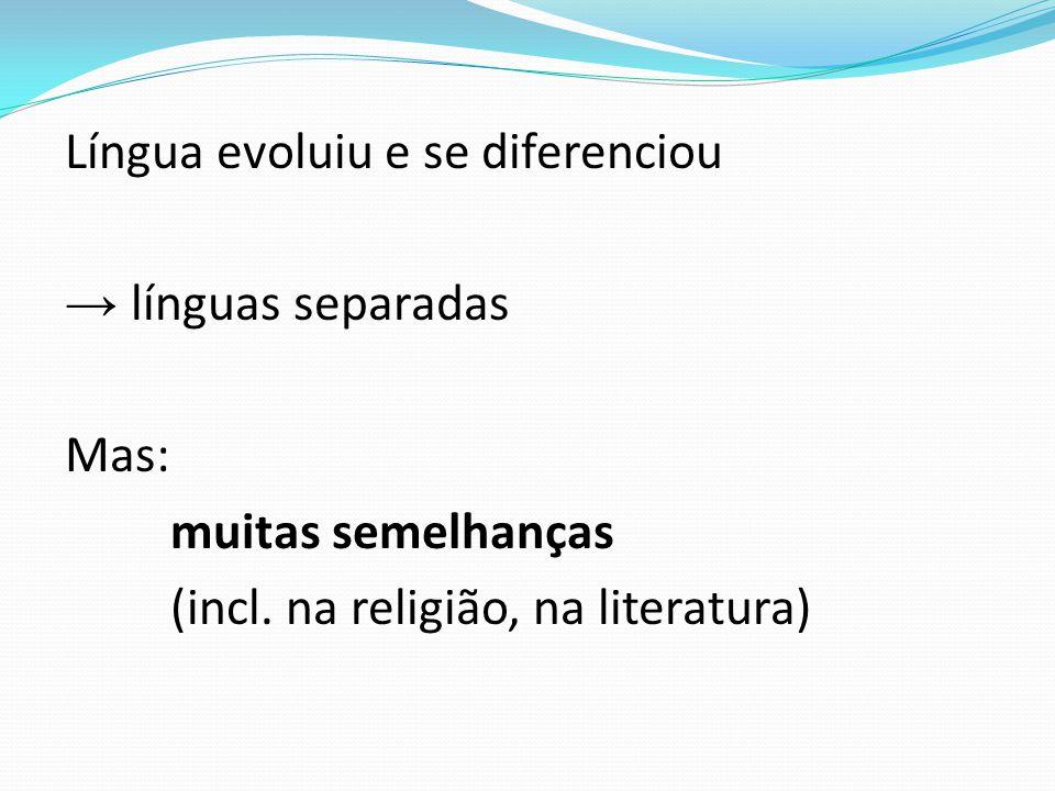 Língua evoluiu e se diferenciou → línguas separadas Mas: muitas semelhanças (incl.