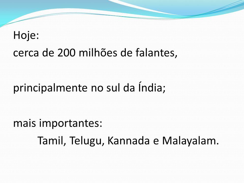 Hoje: cerca de 200 milhões de falantes, principalmente no sul da Índia; mais importantes: Tamil, Telugu, Kannada e Malayalam.