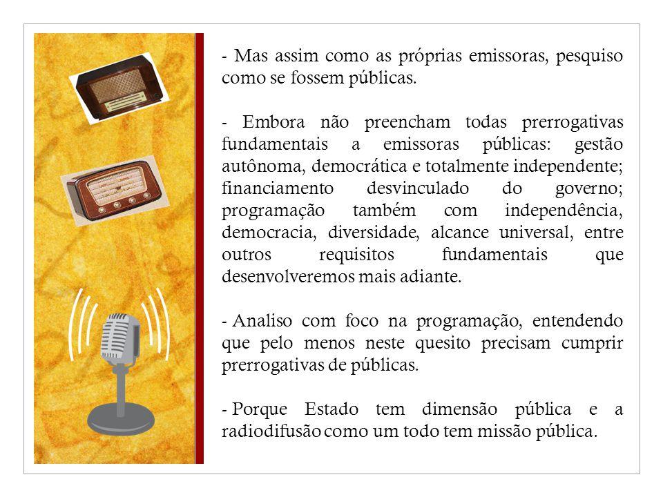 19/10/09 - Mas assim como as próprias emissoras, pesquiso como se fossem públicas.