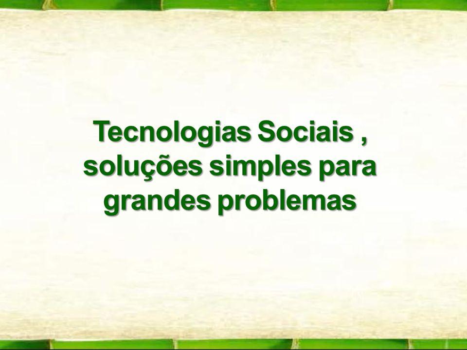 Tecnologias Sociais , soluções simples para grandes problemas