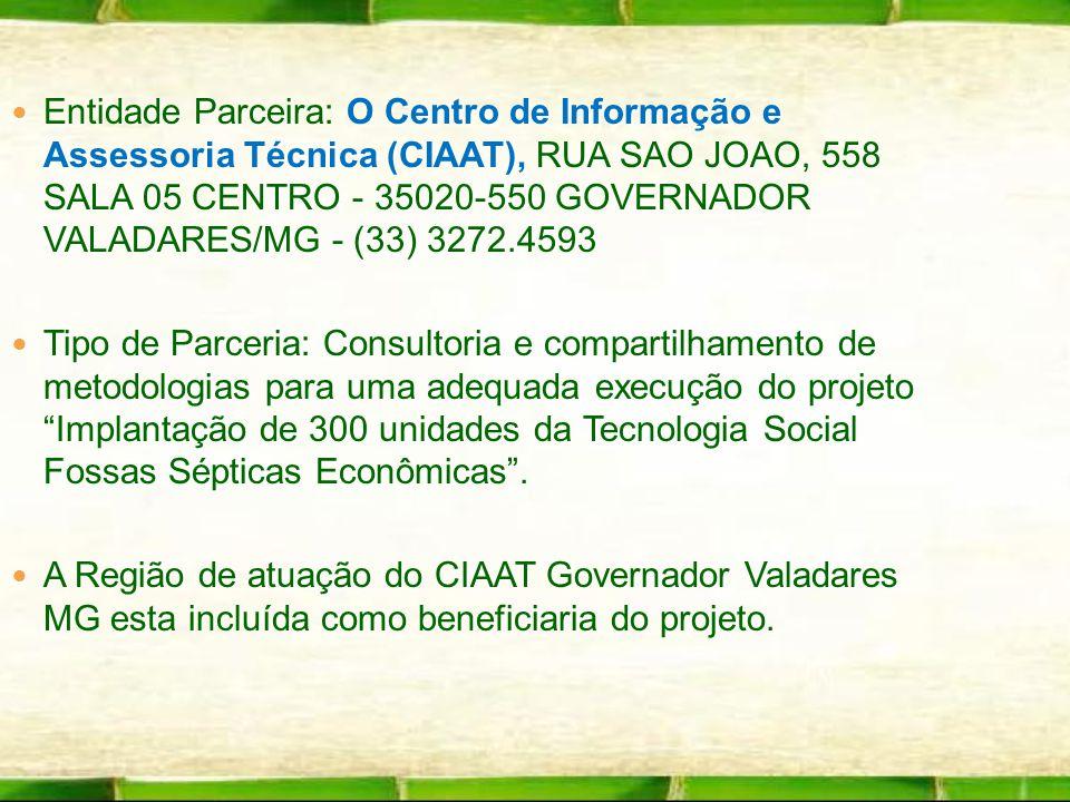 Entidade Parceira: O Centro de Informação e Assessoria Técnica (CIAAT), RUA SAO JOAO, 558 SALA 05 CENTRO - 35020-550 GOVERNADOR VALADARES/MG - (33) 3272.4593