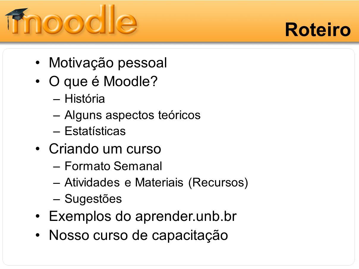 Roteiro Motivação pessoal O que é Moodle Criando um curso