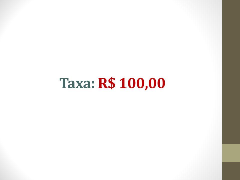 Taxa: R$ 100,00