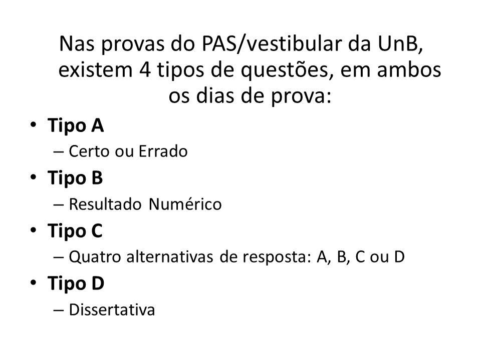Nas provas do PAS/vestibular da UnB, existem 4 tipos de questões, em ambos os dias de prova: