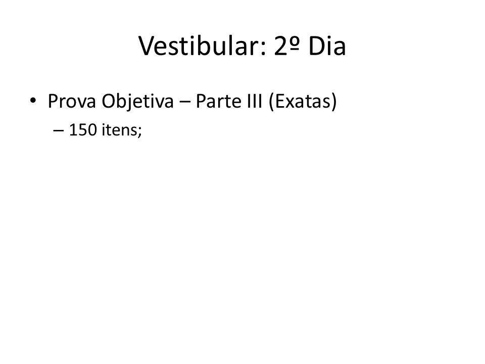 Vestibular: 2º Dia Prova Objetiva – Parte III (Exatas) 150 itens;