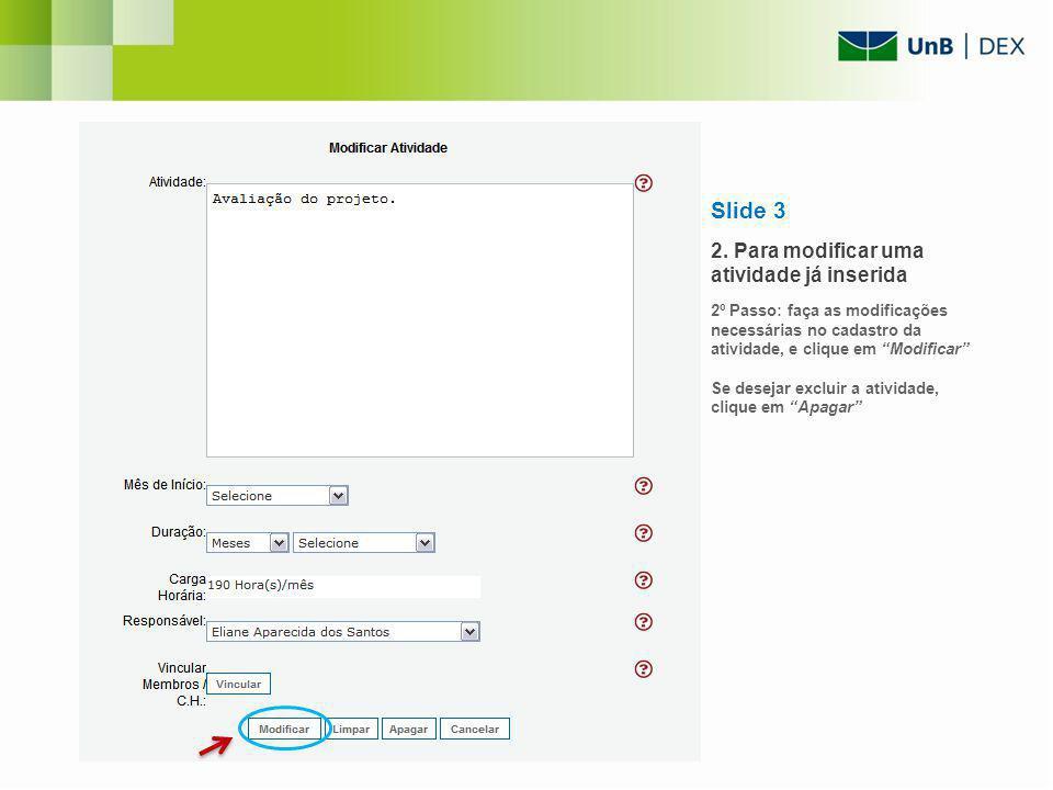 Slide 3 2. Para modificar uma atividade já inserida 2º Passo: faça as modificações necessárias no cadastro da atividade, e clique em Modificar