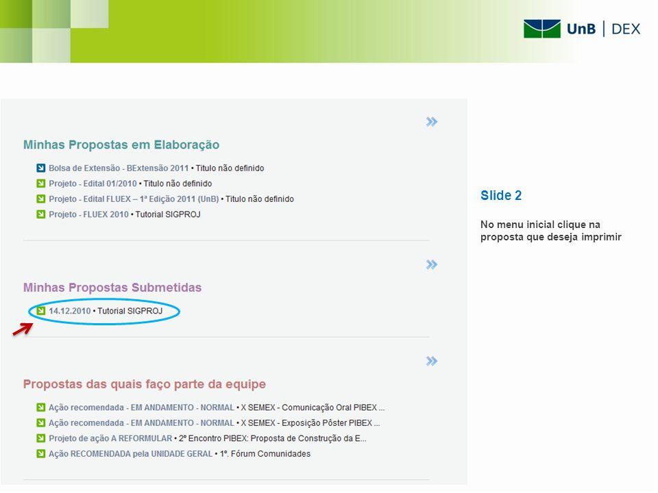 Slide 2 No menu inicial clique na proposta que deseja imprimir