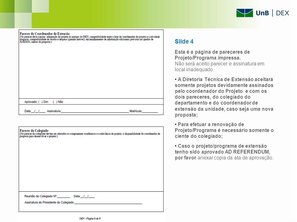 Slide 4 Esta é a página de pareceres de Projeto/Programa impressa. Não será aceito parecer e assinatura em local inadequado.