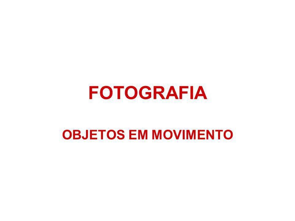 FOTOGRAFIA OBJETOS EM MOVIMENTO