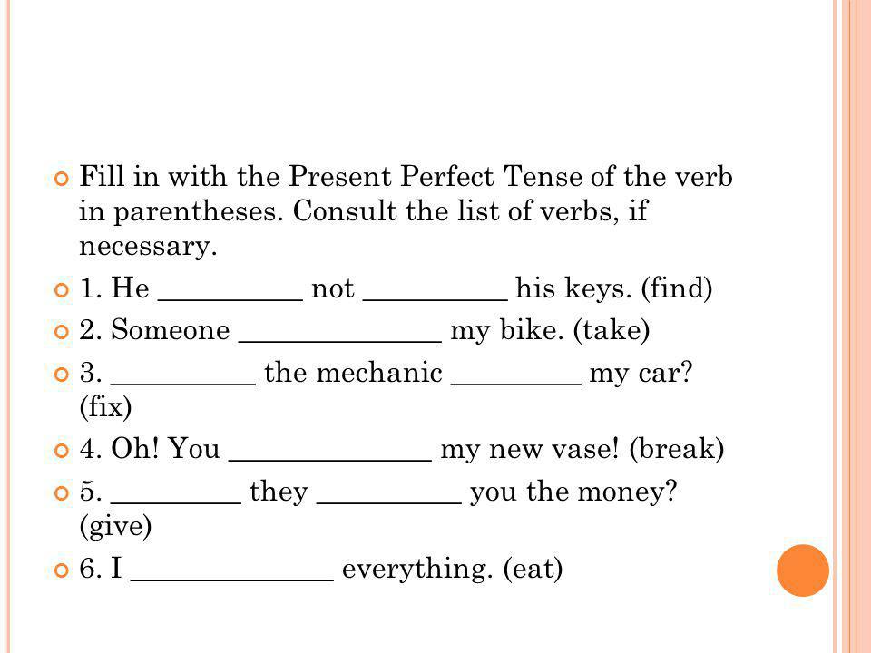 Fill in with the Present Perfect Tense of the verb in parentheses