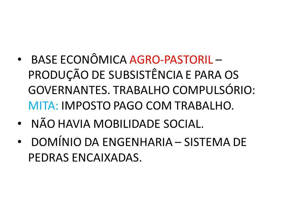 BASE ECONÔMICA AGRO-PASTORIL – PRODUÇÃO DE SUBSISTÊNCIA E PARA OS GOVERNANTES. TRABALHO COMPULSÓRIO: MITA: IMPOSTO PAGO COM TRABALHO.