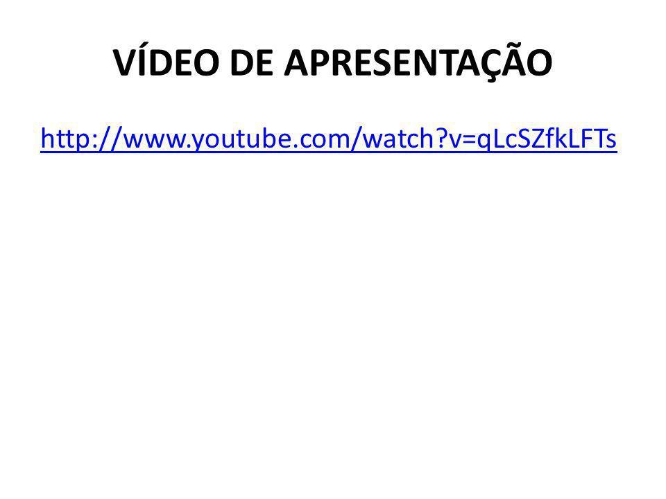 VÍDEO DE APRESENTAÇÃO http://www.youtube.com/watch v=qLcSZfkLFTs