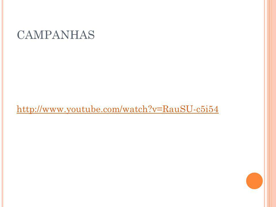 CAMPANHAS http://www.youtube.com/watch v=RauSU-c5i54