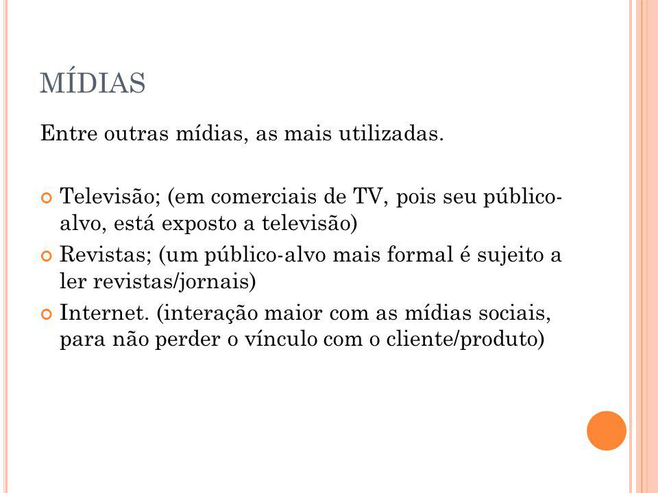 MÍDIAS Entre outras mídias, as mais utilizadas.