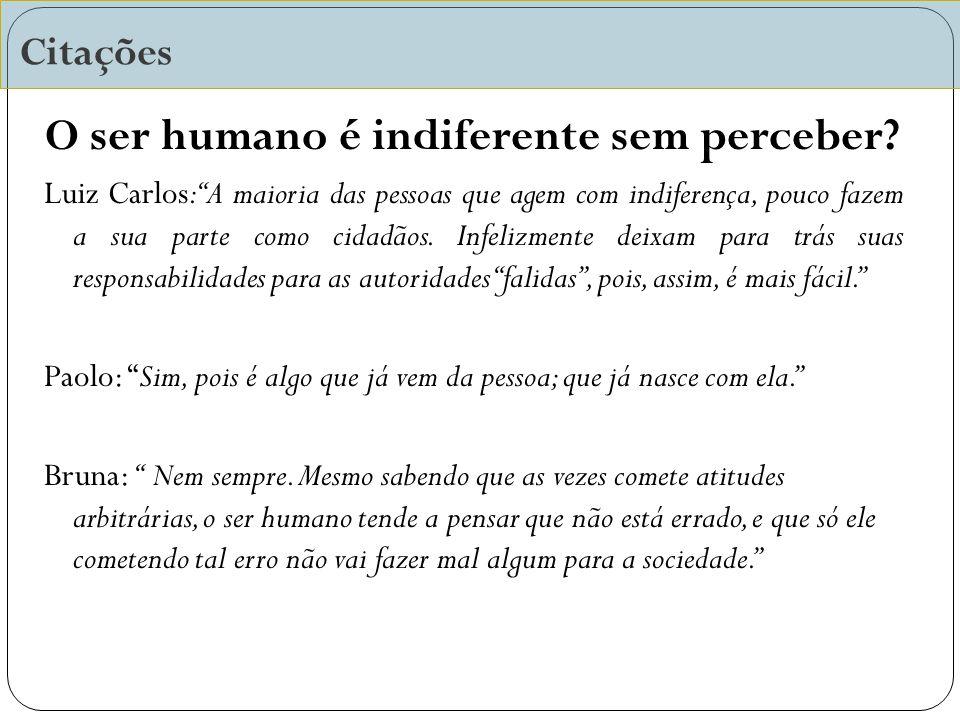 O ser humano é indiferente sem perceber