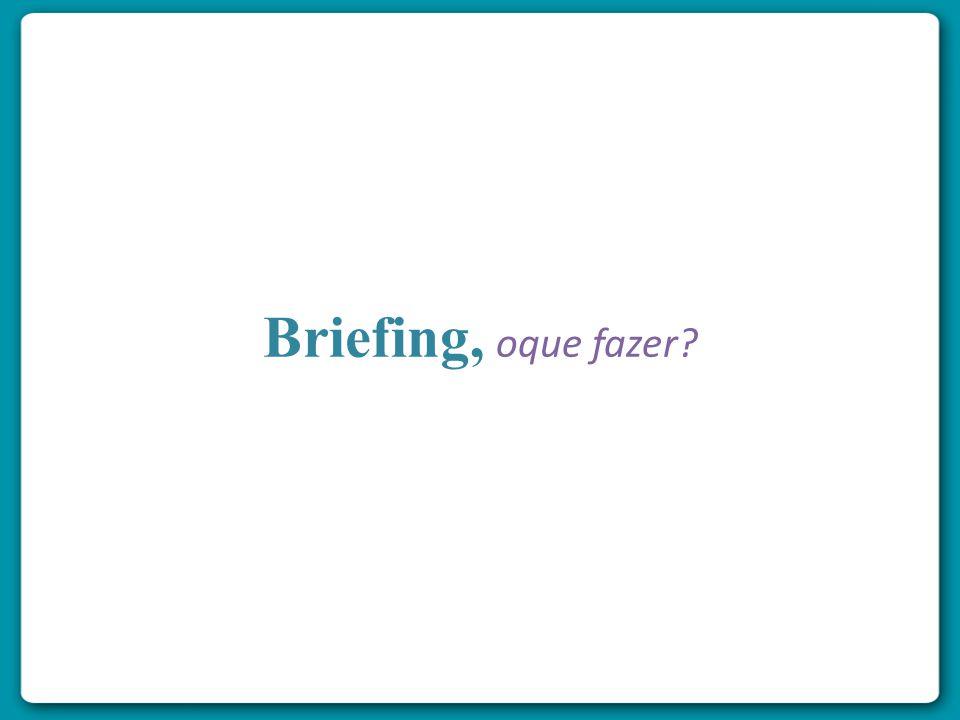 Briefing, oque fazer