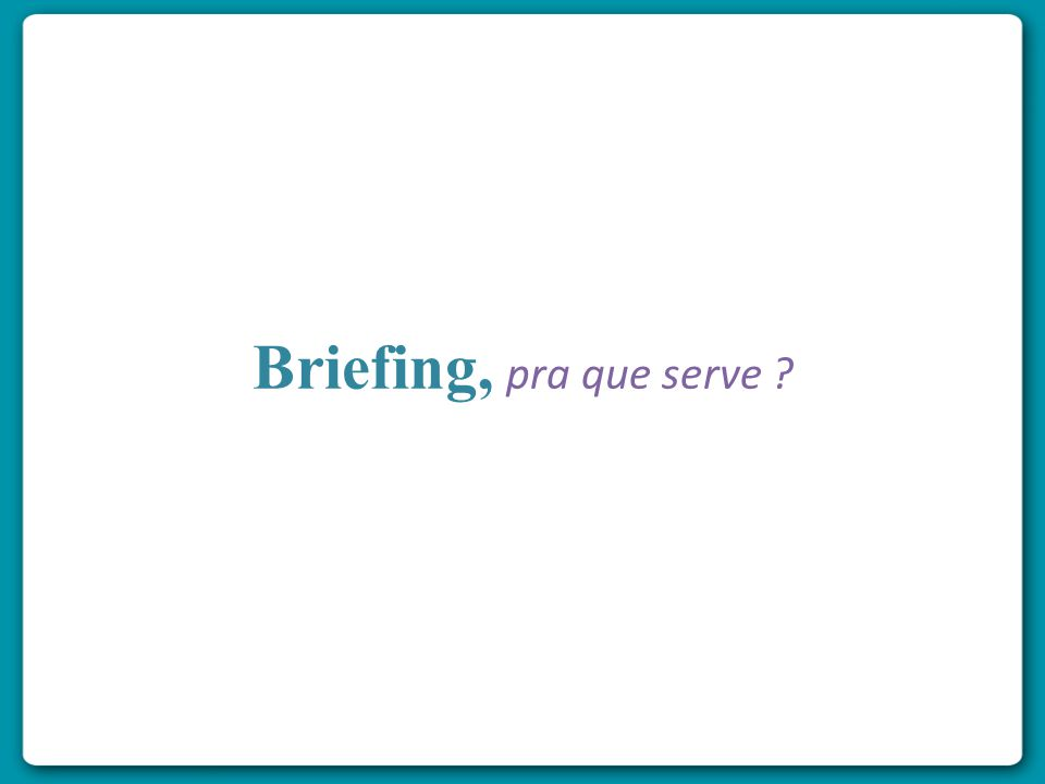 Briefing, pra que serve