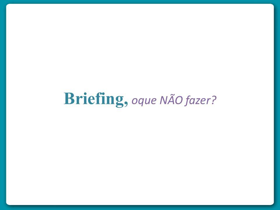 Briefing, oque NÃO fazer