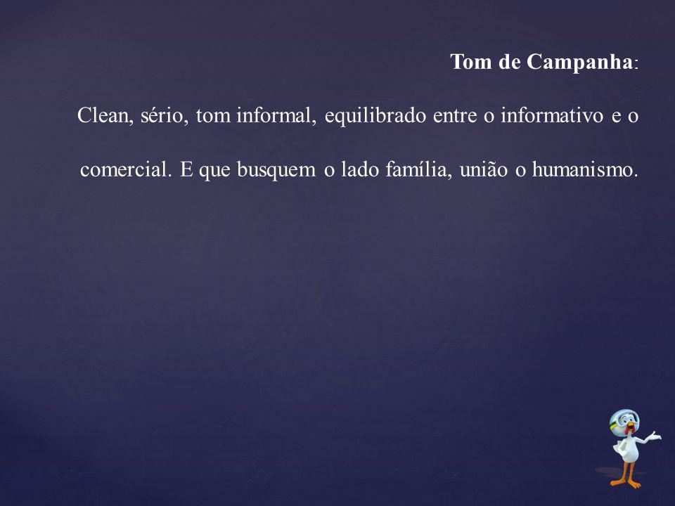 Tom de Campanha: Clean, sério, tom informal, equilibrado entre o informativo e o comercial.