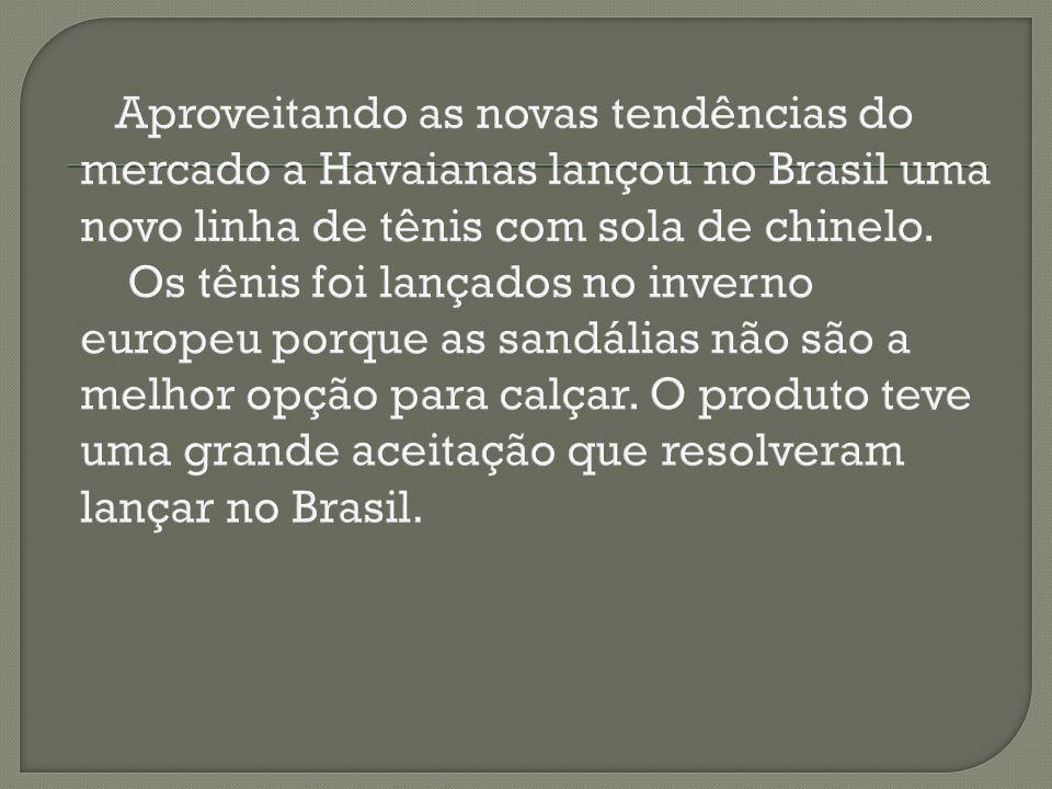 Aproveitando as novas tendências do mercado a Havaianas lançou no Brasil uma novo linha de tênis com sola de chinelo.