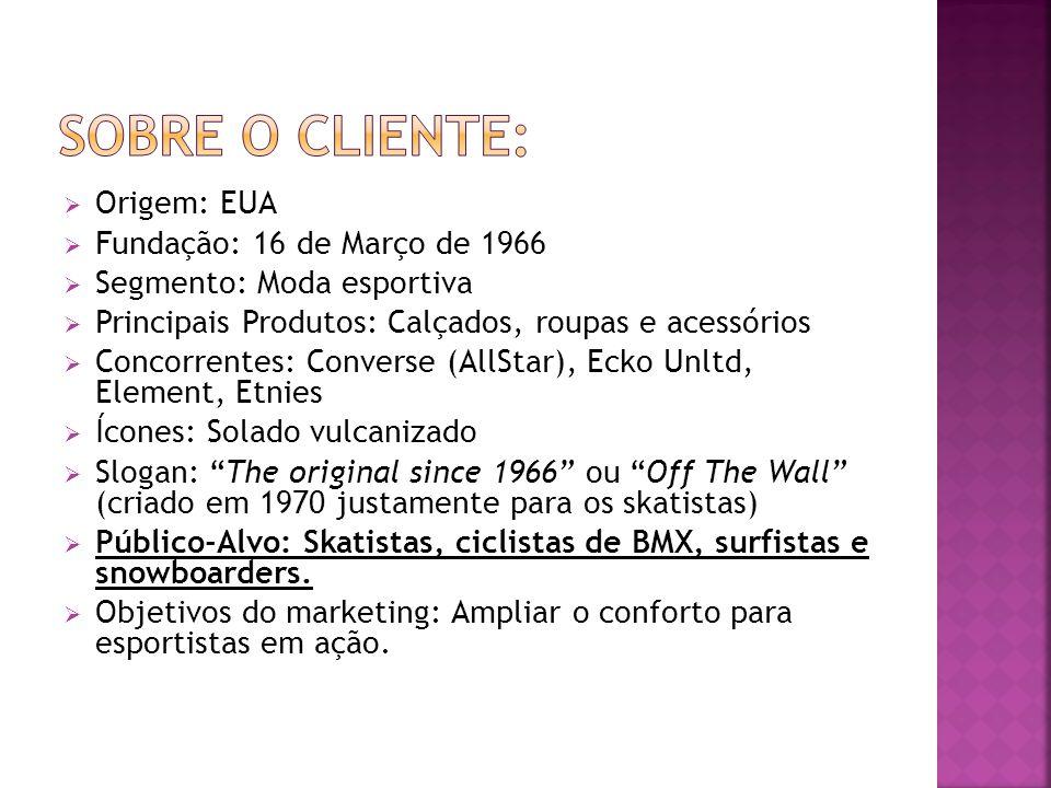 Sobre o cliente: Origem: EUA Fundação: 16 de Março de 1966