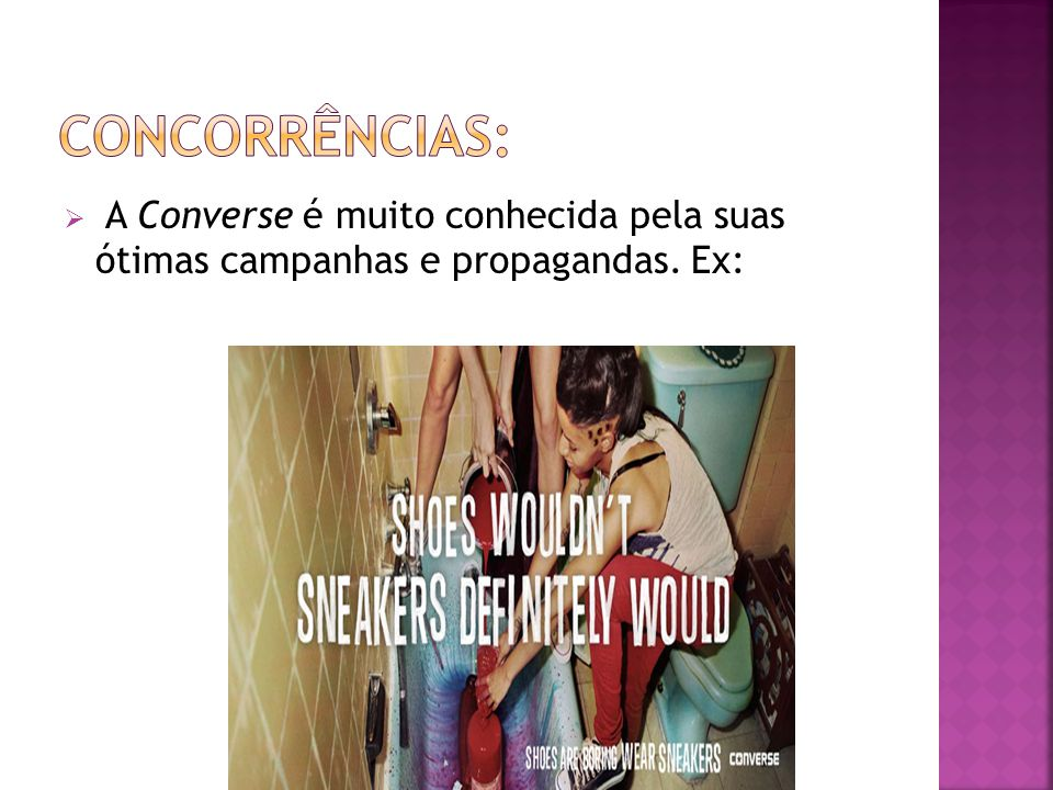 Concorrências: A Converse é muito conhecida pela suas ótimas campanhas e propagandas. Ex: