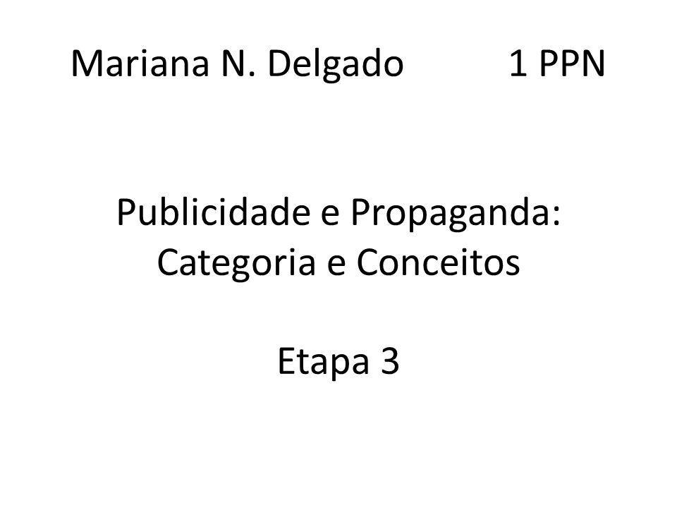 Mariana N. Delgado 1 PPN Publicidade e Propaganda: Categoria e Conceitos Etapa 3