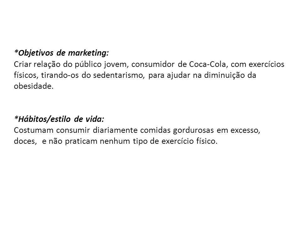*Objetivos de marketing: Criar relação do público jovem, consumidor de Coca-Cola, com exercícios físicos, tirando-os do sedentarismo, para ajudar na diminuição da obesidade.