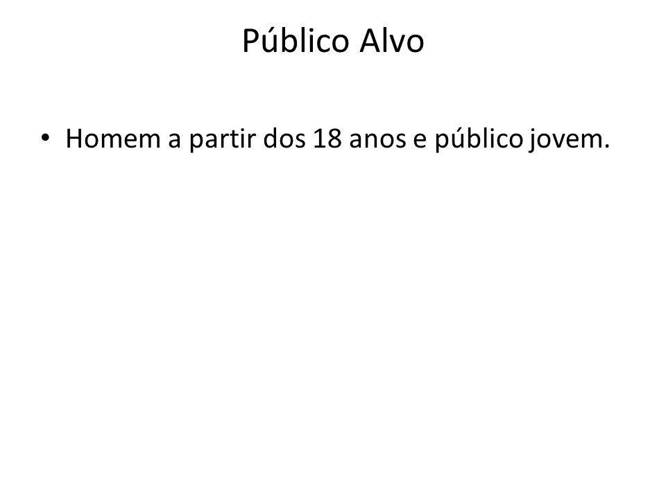 Público Alvo Homem a partir dos 18 anos e público jovem.