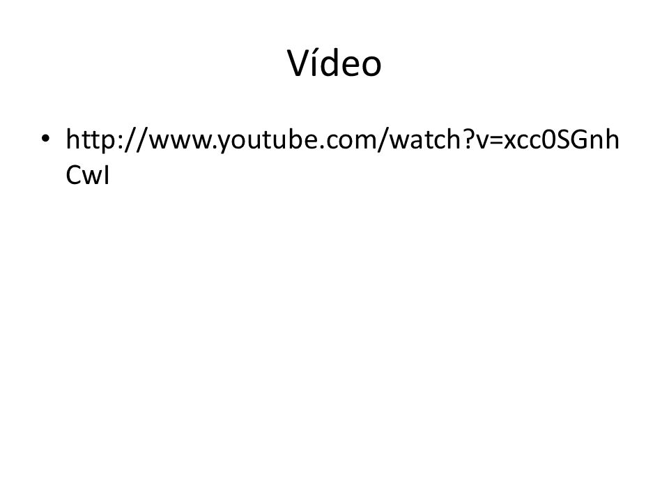 Vídeo http://www.youtube.com/watch v=xcc0SGnhCwI
