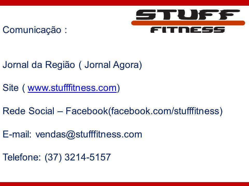 Comunicação : Jornal da Região ( Jornal Agora) Site ( www.stufffitness.com) Rede Social – Facebook(facebook.com/stufffitness)
