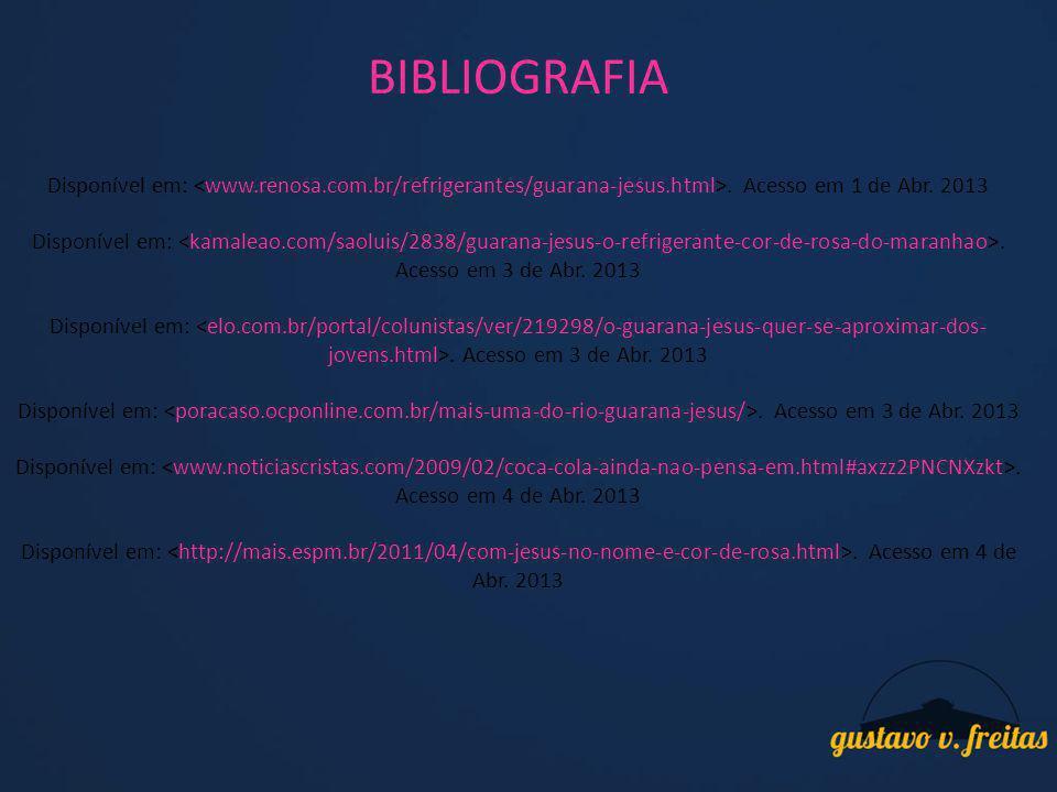 BIBLIOGRAFIA Disponível em: <www.renosa.com.br/refrigerantes/guarana-jesus.html>. Acesso em 1 de Abr. 2013.