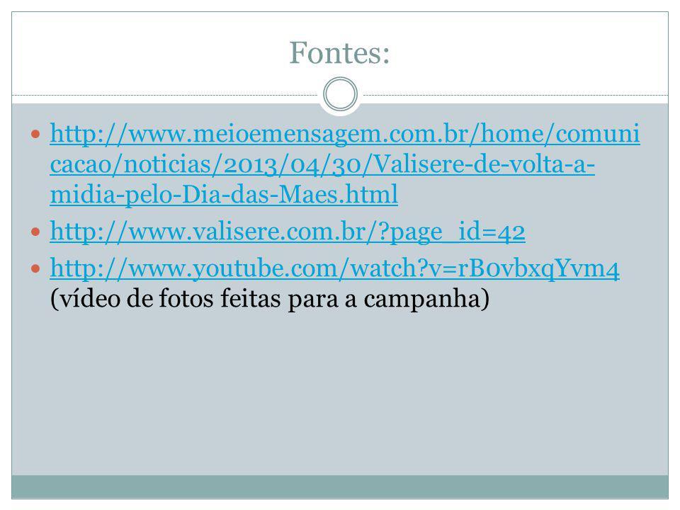 Fontes: http://www.meioemensagem.com.br/home/comunicacao/noticias/2013/04/30/Valisere-de-volta-a-midia-pelo-Dia-das-Maes.html.