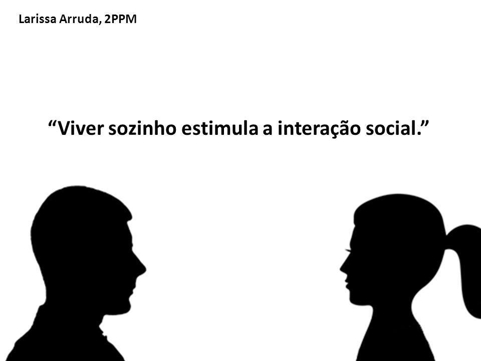 Viver sozinho estimula a interação social.