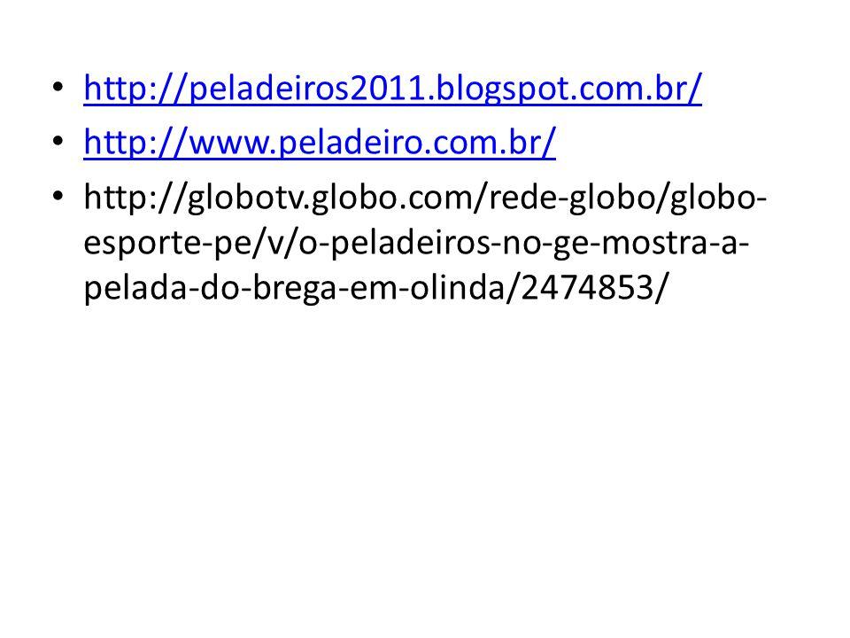 http://peladeiros2011.blogspot.com.br/ http://www.peladeiro.com.br/