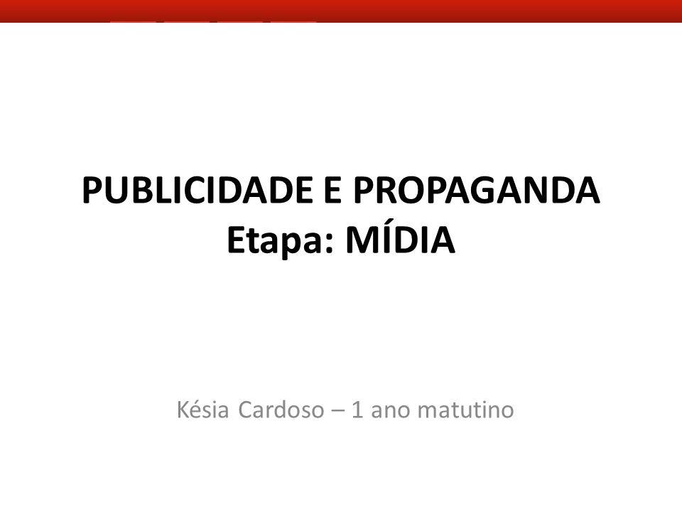 PUBLICIDADE E PROPAGANDA Etapa: MÍDIA