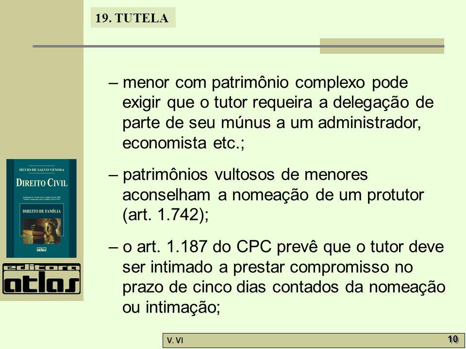 – menor com patrimônio complexo pode exigir que o tutor requeira a delegação de parte de seu múnus a um administrador, economista etc.;